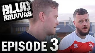 EPISODE 3 | BLUD BRUVVAS | CHAOS: AFTV FC VS THE UNITED STAND