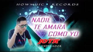 Reggaeton Romántico 2017 NADIE TE AMARA COMO YO_ Jota El Emperador