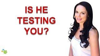 How Men Test Women  - 5 Ways He Will Test You