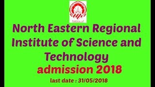 North Eastern Regional Institute of Science and Technology (NERIST)  Admission Notice 2018-2019