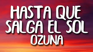 Ozuna - Hasta Que Salga el Sol (Letra)
