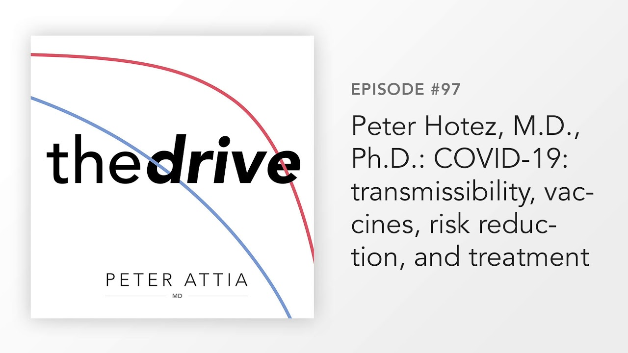 #97 – Peter Hotez, M.D., Ph.D.: COVID-19: transmissibility, vaccines, risk reduction, and treatment