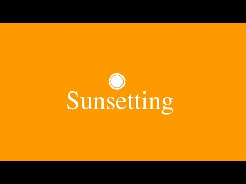 Introducing Sunsetting