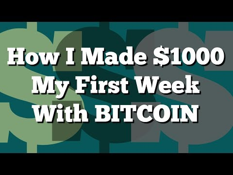 How to Make $1000 Dollars your First Week with Bitcoin