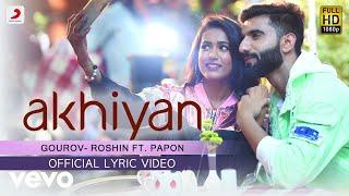 Akhiyan Official Lyric - Gourov-Roshin  Papon Mr. MNV Gima Latest Love Song ft. Papon