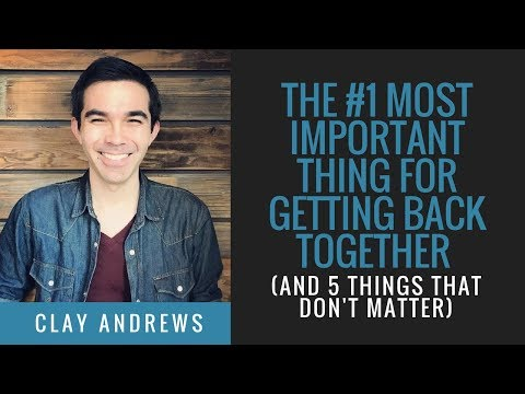 The #1 Most Important Thing for Getting Back Together (And 5 Things That Don't Matter)