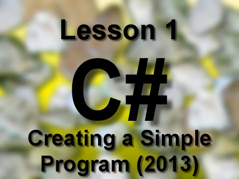 C# Lesson 1: Creating a Simple Program (2013)