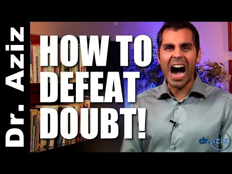 How To Defeat Doubt! | Dr. Aziz - Confidence Coach