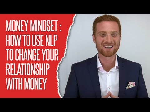 Money Mindset: How to Use NLP to Change Your Relationship With Money