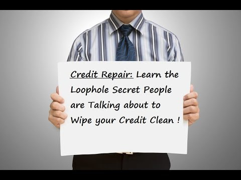 Credit Repair: Learn the Loophole Secret People are Talking about to Wipe your Credit Clean