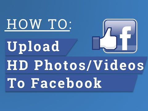 How To Upload HD Photos/Videos To Facebook From PC/Facebook Mobile App