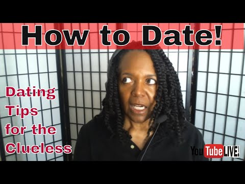 HOW TO DATE or DATING FOR THE CLUELESS