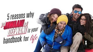 5 reasons why Yeh Jawaani Hai Deewani is your handbook for life | Ranbir Kapoor | Deepika Padukone