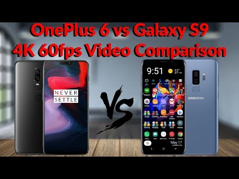 OnePlus 6 vs Samsung Galaxy S9 - 4K 60fps Video Comparison