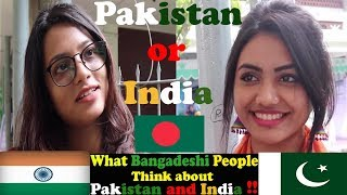 What 🇧🇩 Bangladeshi People Think About Pakistan and India | Bangladesh on Pakistan and India -2018