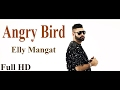 Angry Bird Elly Mangat || Deep Jandu || New Punjabi Song 2017 ||