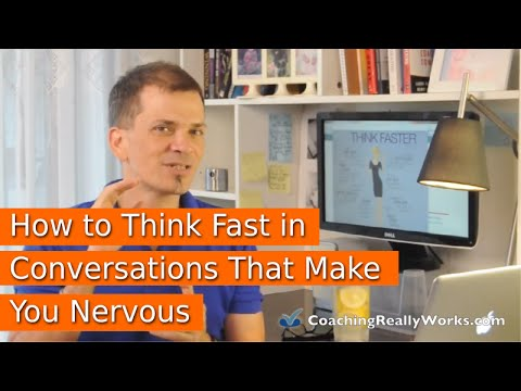 How to Think Fast in Conversations That Make You Nervous