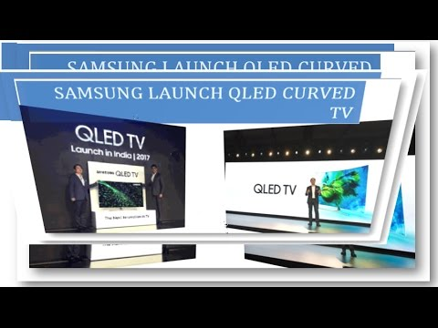 QLED Samsung Tv launch in India 2017 . Samsung curved TV, what is QLED?