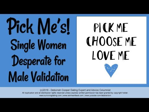 Pick Me! Women Desperate for Approval, Acknowledgment and Love