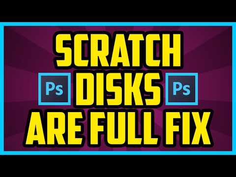 Photoshop Scratch Disks Are Full FIX! How To Fix Scratch Disks are Full Photoshop CS6 2017