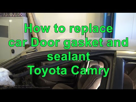 How to replace car Door gasket and sealant Toyota Camry. Years 1991 to 2017