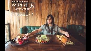 Lucknow Meri Nazar Se | EPISODE 4 | Best Hangout Places in Lucknow | Road to Taste