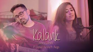 Kalank (Cover) - Jonita Gandhi ft. Daniel Kenneth Rego
