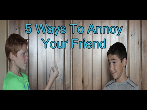 5 Ways to Annoy Your Friends