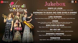 Veere Di Wedding - Full Movie Audio Jukebox | Kareena Kapoor Khan, Sonam Kapoor, Swara & Shikha