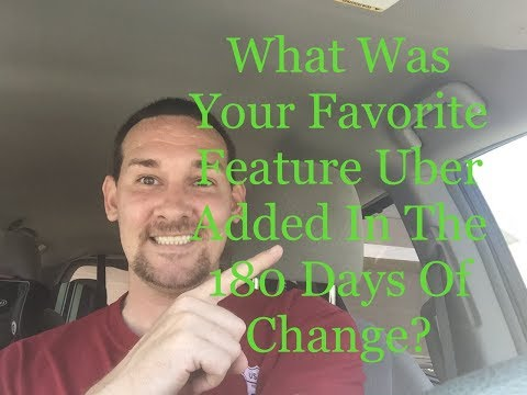 Uber- What Was Your Favorite Addition With The 180 Days Of Change??
