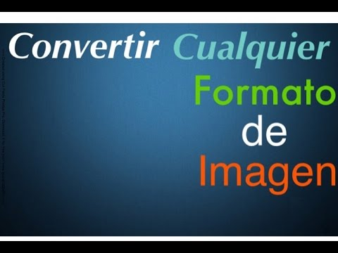 Convertir de cualquier formato de imagen a: JPG,PNG,TGA,GIF,HDR/EXR,WebP,etc. |Sin programas| |2016|