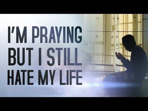I'm Praying But I Still HATE My Life!!!