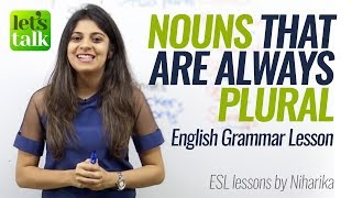 English Grammar lesson - Nouns that are always Plural - Learn English online for Free