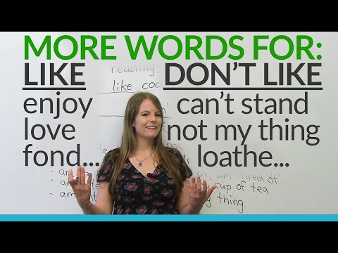 English Vocabulary: other words for LIKE and DON'T LIKE