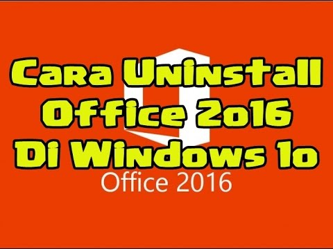 Tutorial Cara Uninstall Microsoft Office 2016 Di Windows 10