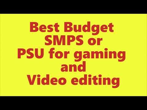 best budget smps or psu for gaming and video editing - hindi