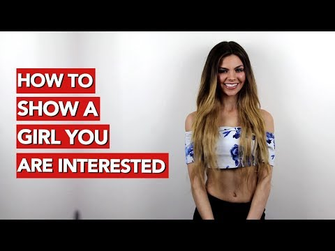How to Show a Girl You Are Interested?