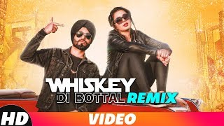 Whiskey Di Bottal (Remix) | Preet Hundal & Jasmine Sandlas | DJ Harshal & Sunix Thakor | Remix 2018