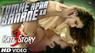Tumhe Apna Banane Ka VIDEO Song , Hate Story 3 , Zareen Khan, Sharman Joshi , T Series