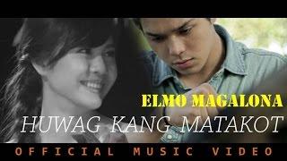 Elmo Magalona - Huwag Kang Matakot (Official Music Video)