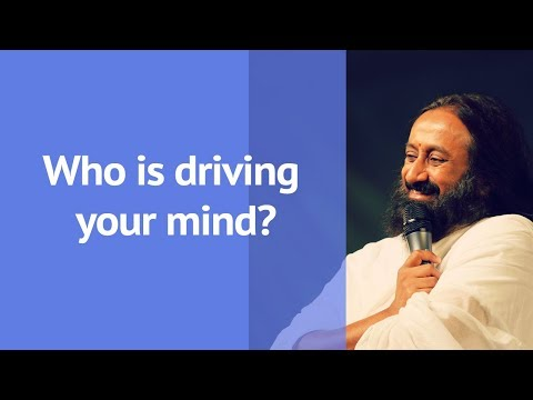Wisdom & Spirituality -The Driving Forces of Our Mind | Gurudev Sri Sri Ravi Shankar