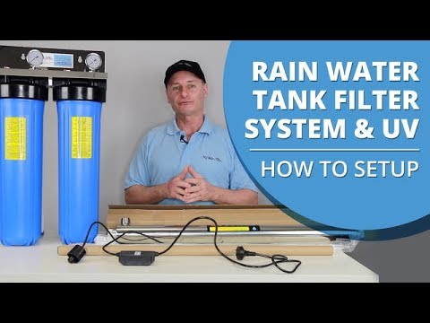 How to Set Up Your Whole House Rain Water Tank Filter System with UV Light