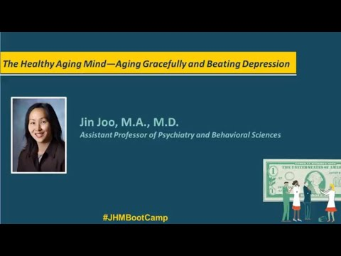 The Healthy Aging Mind—Aging Gracefully and Beating Depression | Jin Joo, M.A., M.D.