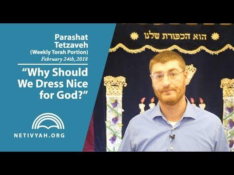 Parashat Tetzaveh: Why Should We Dress Nice for God?