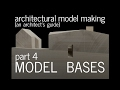 Architectural Model Making - Model Bases + Scale : An Architect's Guide (part 4)