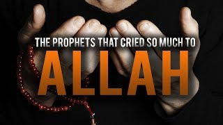 THE PROPHETS THAT CRIED SO MUCH TO ALLAH