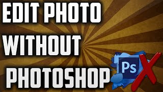 How To Edit Photos Without Photoshop