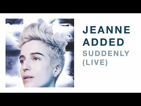 Jeanne Added - Suddenly LIVE (Audio)