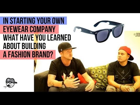 IN STARTING YOUR OWN EYEWEAR COMPANY, WHAT HAVE YOU LEARNED ABOUT BUILDING A FASHION BRAND?