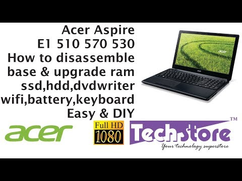 Acer Aspire E1 ES1 570 510 530 : how to disassemble base & Upgrade ram hdd ssd motherboard keyboard